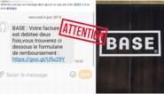 """""""Uw factuur werd twee keer aangerekend. Klik hier om uw geld terug te krijgen"""": federale politie waarschuwt voor oplichting in naam van Base"""