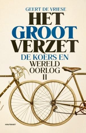 RECENSIE. 'Het groot verzet' van Geert De Vriese: Kleine coureurs in een grote oorlog ***