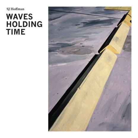 RECENSIE. 'Waves holding time' van SJ Hoffman: Weemoed in de late avond