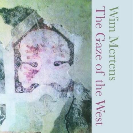 RECENSIE. 'The gaze of the west' van Wim Mertens: Radiojingle zkt. merk****