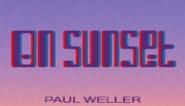 RECENSIE. 'On sunset' van Paul Weller: Eén stap vooruit, twee terug ****