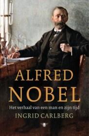 RECENSIE. 'Alfred Nobel' van Ingrid Carlberg: De man die de wereld deed ontploffen *****