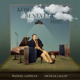 RECENSIE. 'Kom, benevelt mie!' van Wannes Cappelle & Nicolas Callot: Speels klassiek ***