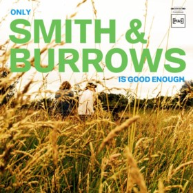 RECENSIE. 'Only Smith & Burrows is good enough' van Smith & Burrows: Niet meer in de schaduw van hun andere bands ****