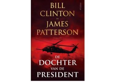 RECENSIE. 'De dochter van de president' van Bill Clinton & James Patterson: Niet zo unieke inkijk **